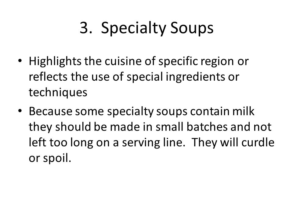 3. Specialty Soups Highlights the cuisine of specific region or reflects the use of special ingredients or techniques Because some specialty soups con