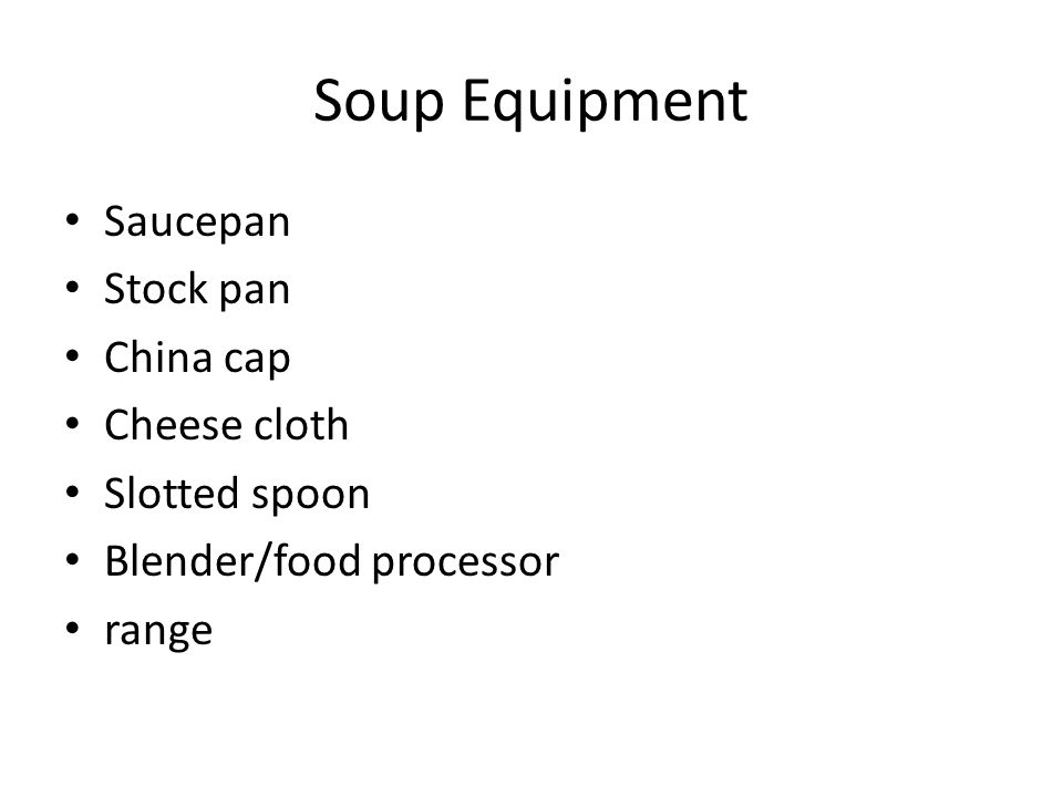 Soup Equipment Saucepan Stock pan China cap Cheese cloth Slotted spoon Blender/food processor range