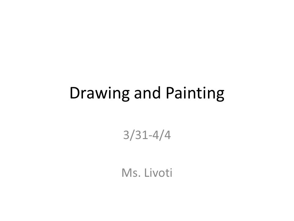 Drawing and Painting 3/31-4/4 Ms. Livoti