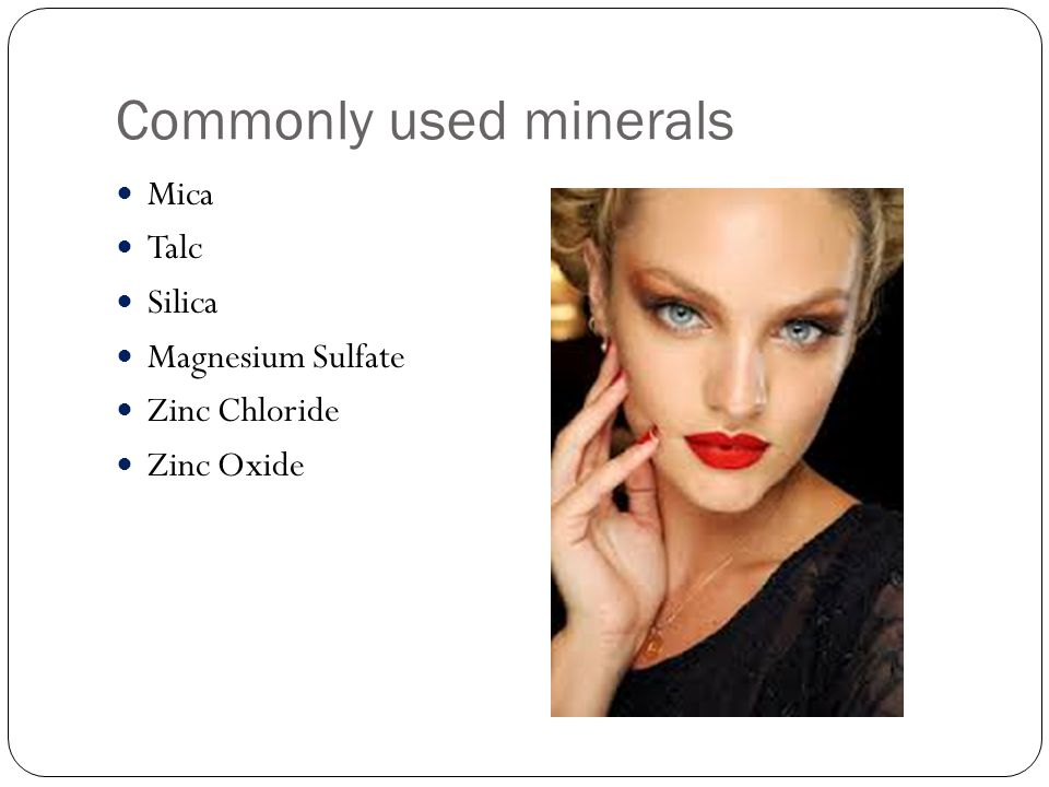 Commonly used minerals Mica Talc Silica Magnesium Sulfate Zinc Chloride Zinc Oxide