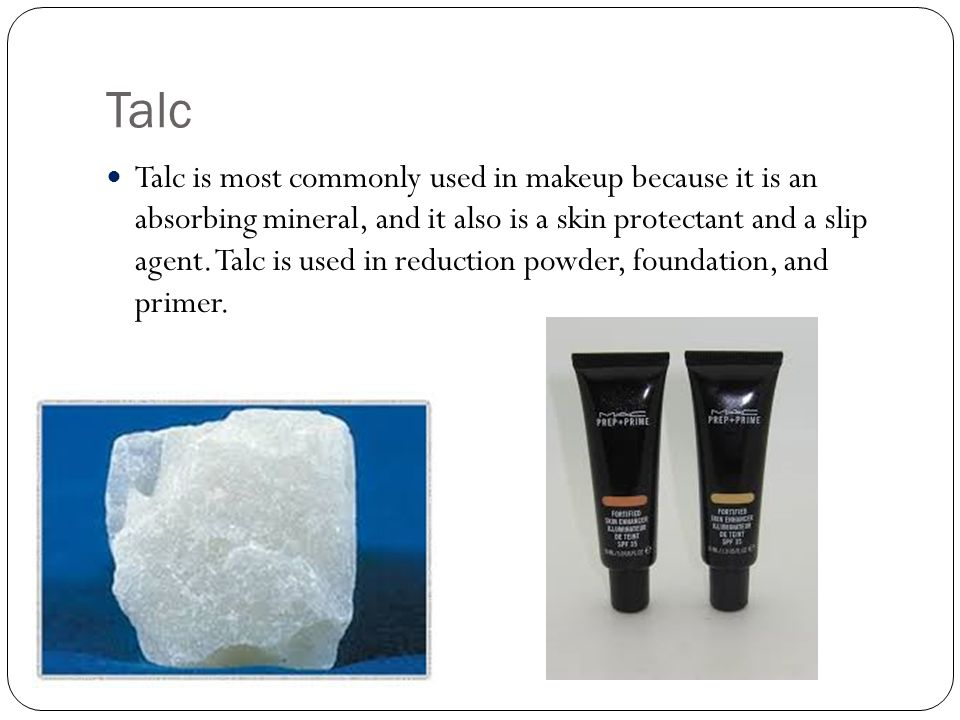 Talc Talc is most commonly used in makeup because it is an absorbing mineral, and it also is a skin protectant and a slip agent.