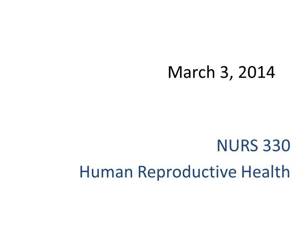 March 3, 2014 NURS 330 Human Reproductive Health