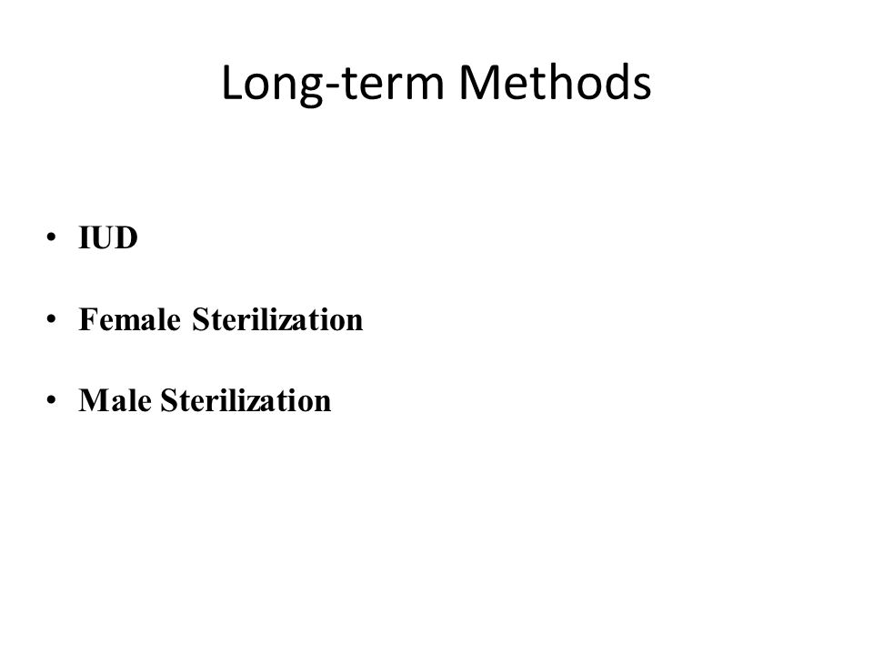 Long-term Methods IUD Female Sterilization Male Sterilization