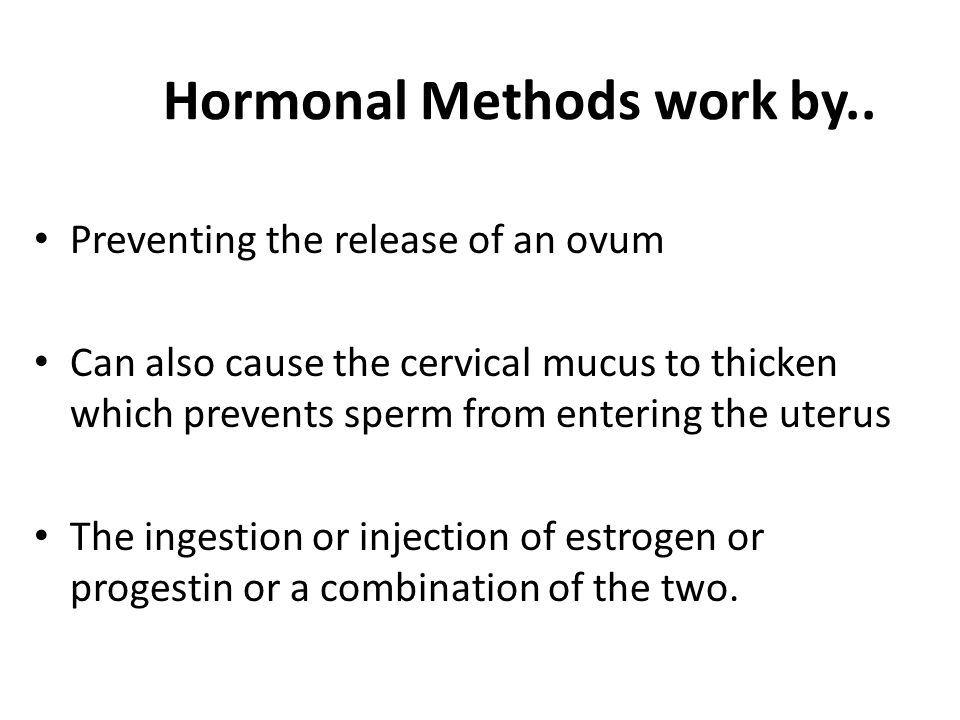 Hormonal Methods work by..