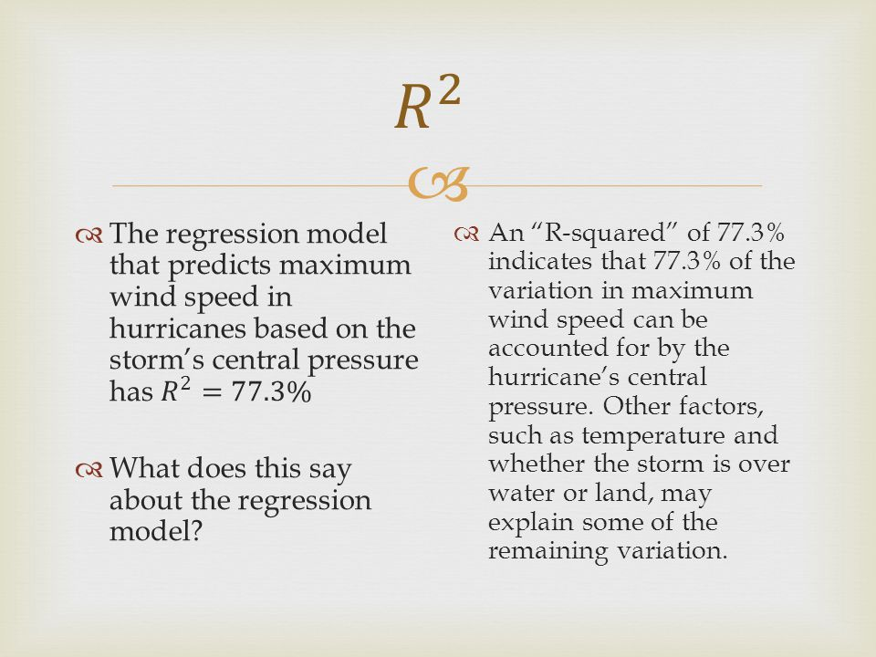  An R-squared of 77.3% indicates that 77.3% of the variation in maximum wind speed can be accounted for by the hurricane's central pressure.