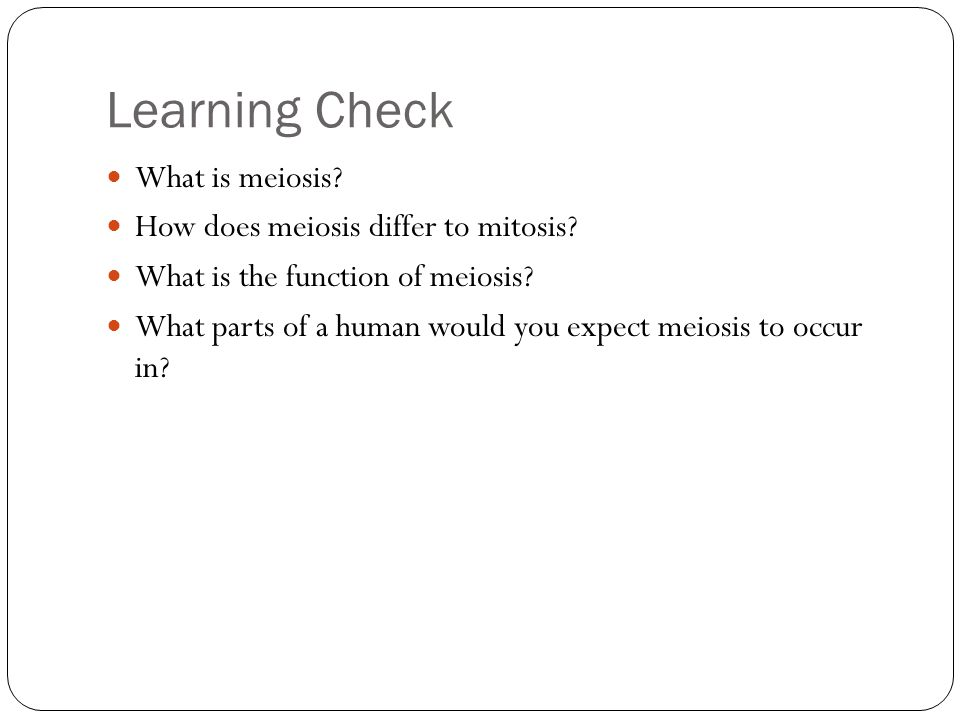 Learning Check What is meiosis.How does meiosis differ to mitosis.