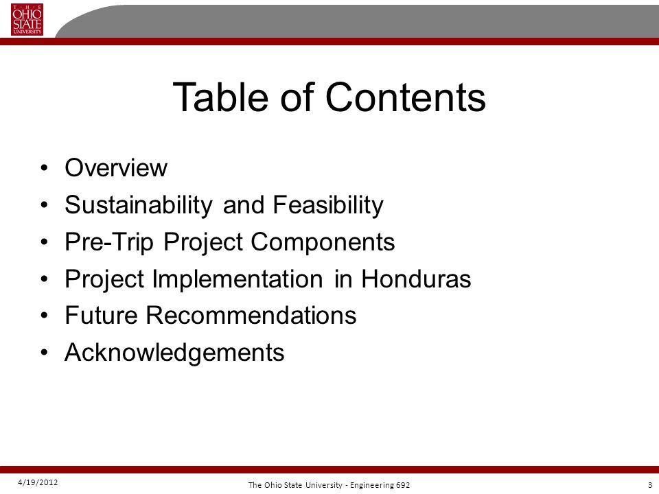 4/19/2012 3The Ohio State University - Engineering 692 Table of Contents Overview Sustainability and Feasibility Pre-Trip Project Components Project I