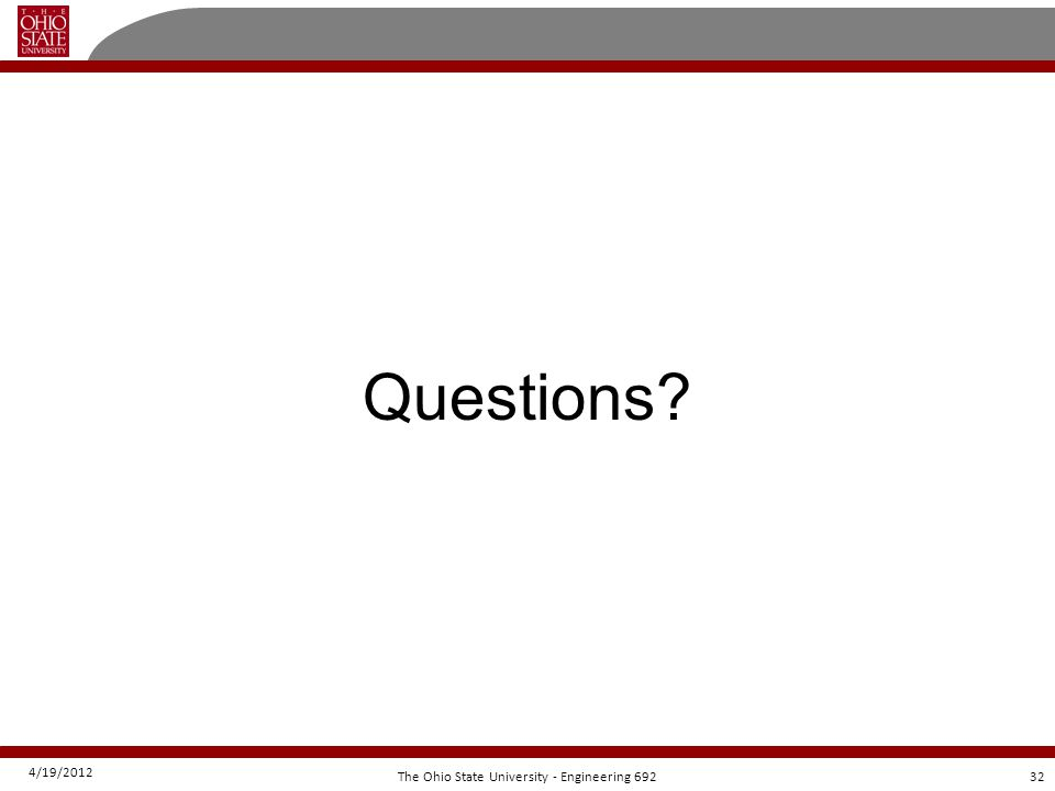 4/19/2012 32The Ohio State University - Engineering 692 Questions