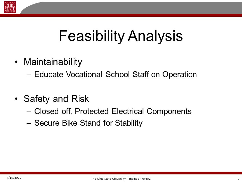 4/19/2012 7The Ohio State University - Engineering 692 Feasibility Analysis Maintainability –Educate Vocational School Staff on Operation Safety and R