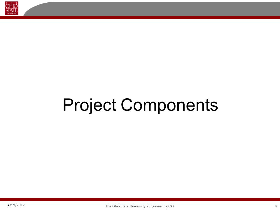 4/19/2012 8The Ohio State University - Engineering 692 Project Components