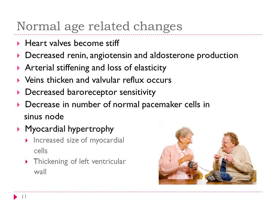 Normal age related changes 11  Heart valves become stiff  Decreased renin, angiotensin and aldosterone production  Arterial stiffening and loss of