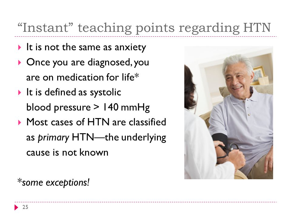 """""""Instant"""" teaching points regarding HTN 25  It is not the same as anxiety  Once you are diagnosed, you are on medication for life*  It is defined a"""