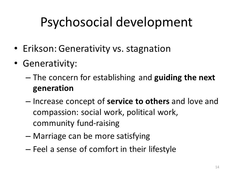 14 Psychosocial development Erikson: Generativity vs. stagnation Generativity: – The concern for establishing and guiding the next generation – Increa