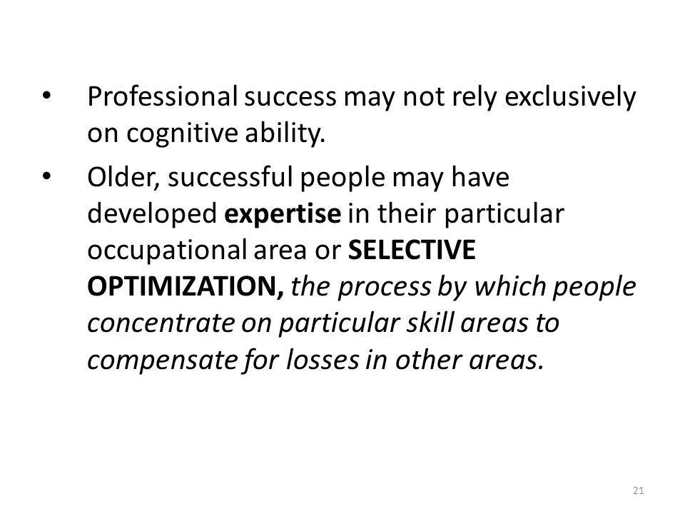 21 Professional success may not rely exclusively on cognitive ability. Older, successful people may have developed expertise in their particular occup