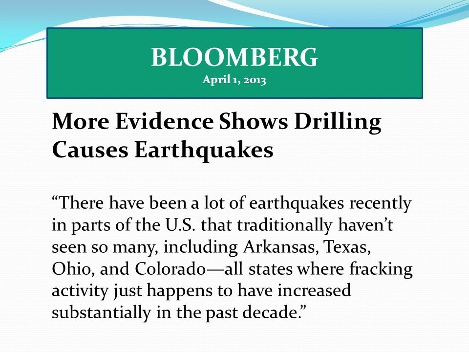 BLOOMBERG April 1, 2013 More Evidence Shows Drilling Causes Earthquakes There have been a lot of earthquakes recently in parts of the U.S.