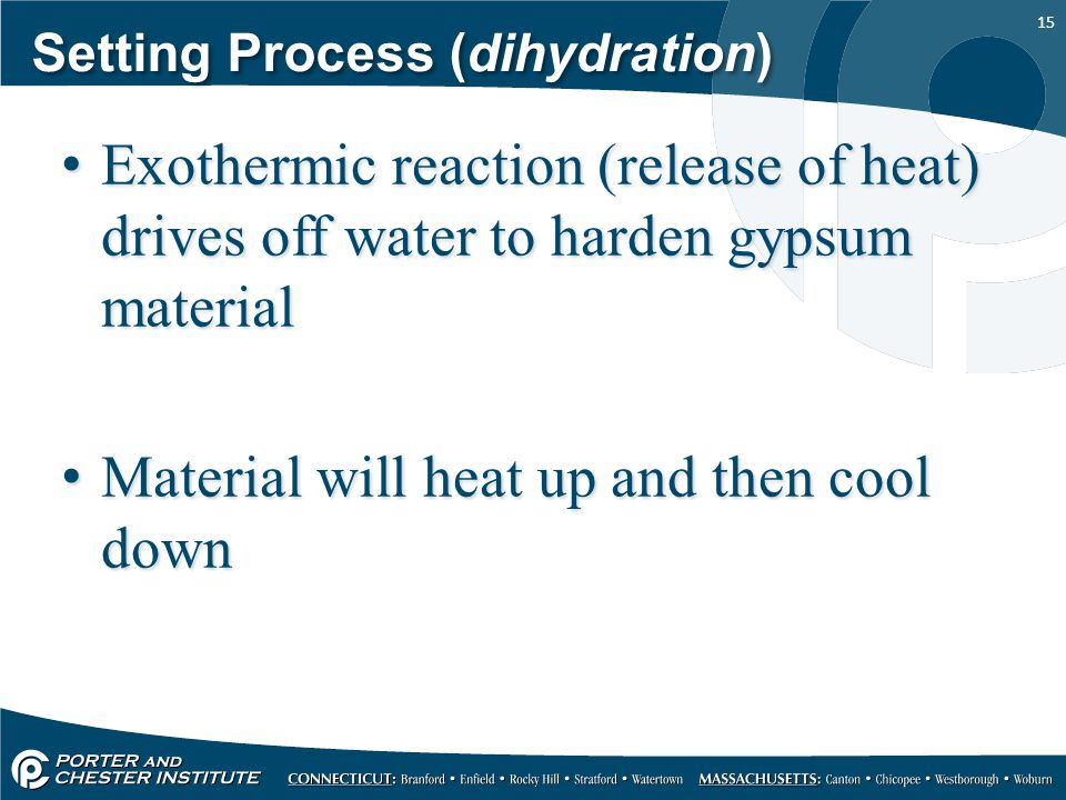 15 Setting Process (dihydration) Exothermic reaction (release of heat) drives off water to harden gypsum material Material will heat up and then cool