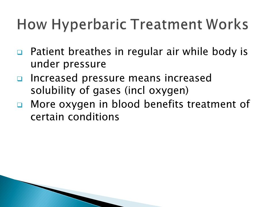  Patient breathes in regular air while body is under pressure  Increased pressure means increased solubility of gases (incl oxygen)  More oxygen in blood benefits treatment of certain conditions