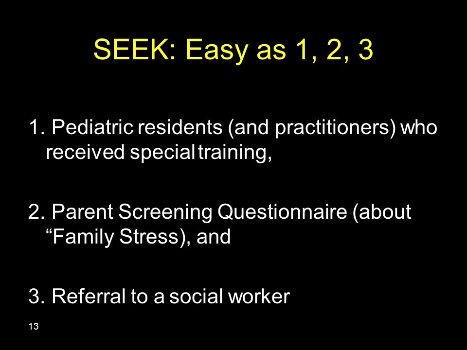 SEEK: Easy as 1, 2, 3 1. Pediatric residents (and practitioners) who received special training, 2.