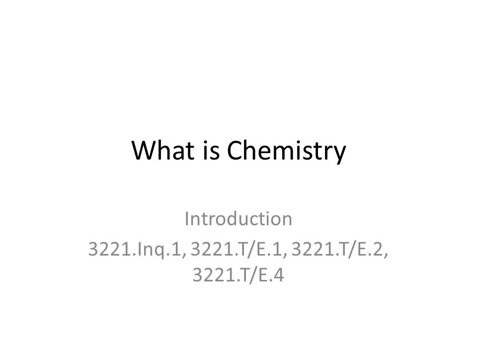 What is Chemistry Introduction 3221.Inq.1, 3221.T/E.1, 3221.T/E.2, 3221.T/E.4