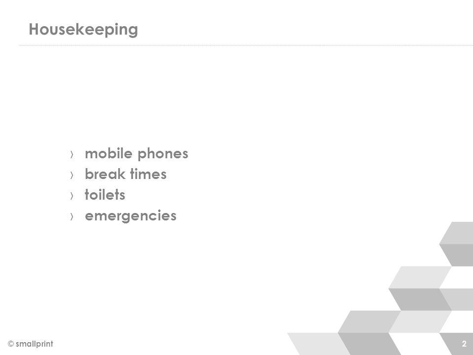 Housekeeping › mobile phones › break times › toilets › emergencies © smallprint 2