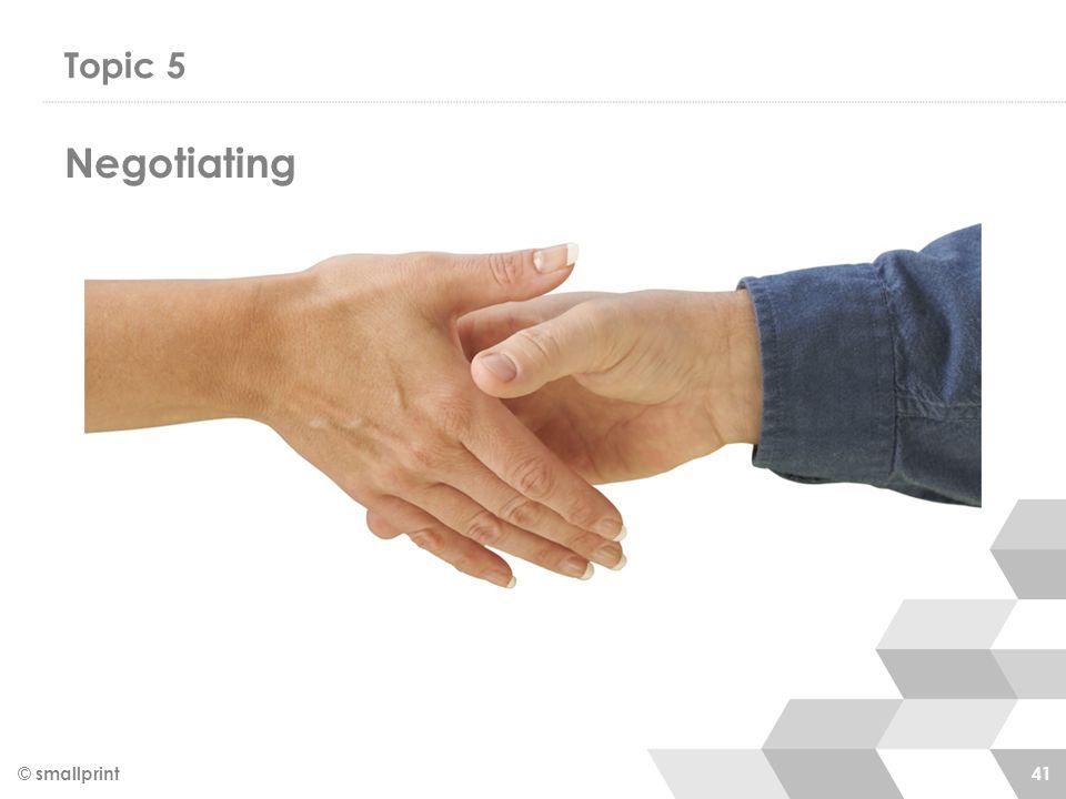 Topic 5 Negotiating © smallprint 41