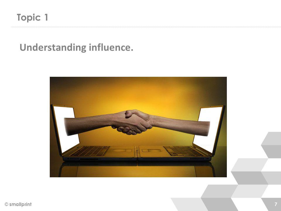 Topic 1 © smallprint 7 Understanding influence.