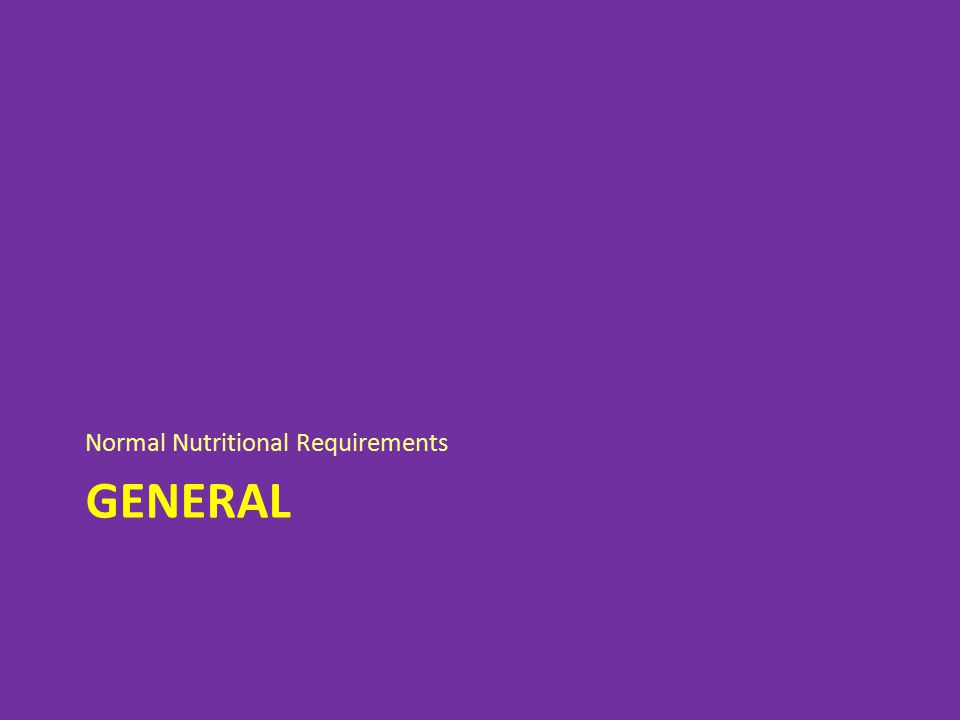 GENERAL Normal Nutritional Requirements
