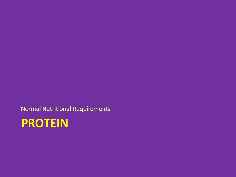 PROTEIN Normal Nutritional Requirements