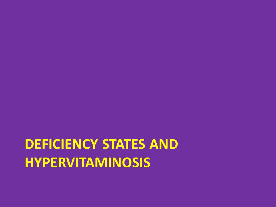 DEFICIENCY STATES AND HYPERVITAMINOSIS