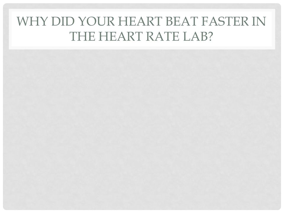 WHY DID YOUR HEART BEAT FASTER IN THE HEART RATE LAB