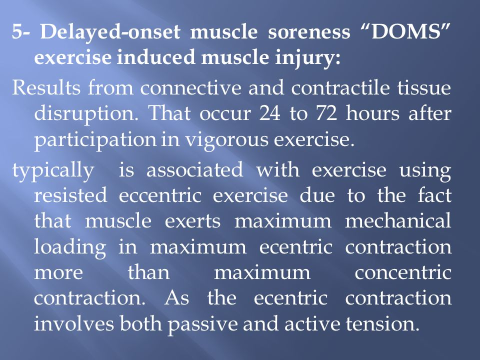 5- Delayed-onset muscle soreness DOMS exercise induced muscle injury: Results from connective and contractile tissue disruption.