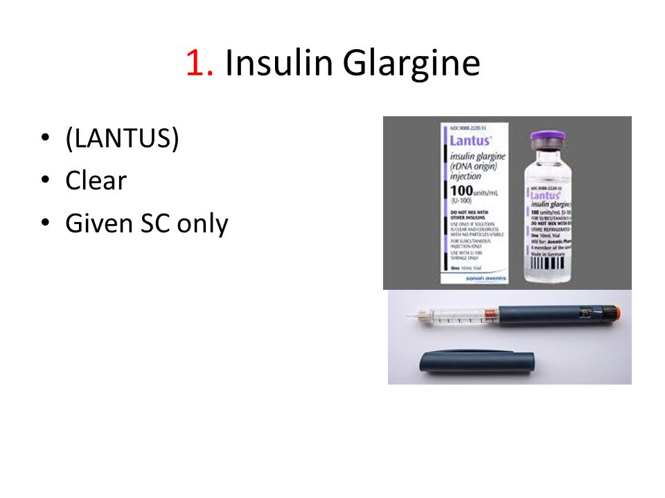 1. Insulin Glargine (LANTUS) Clear Given SC only