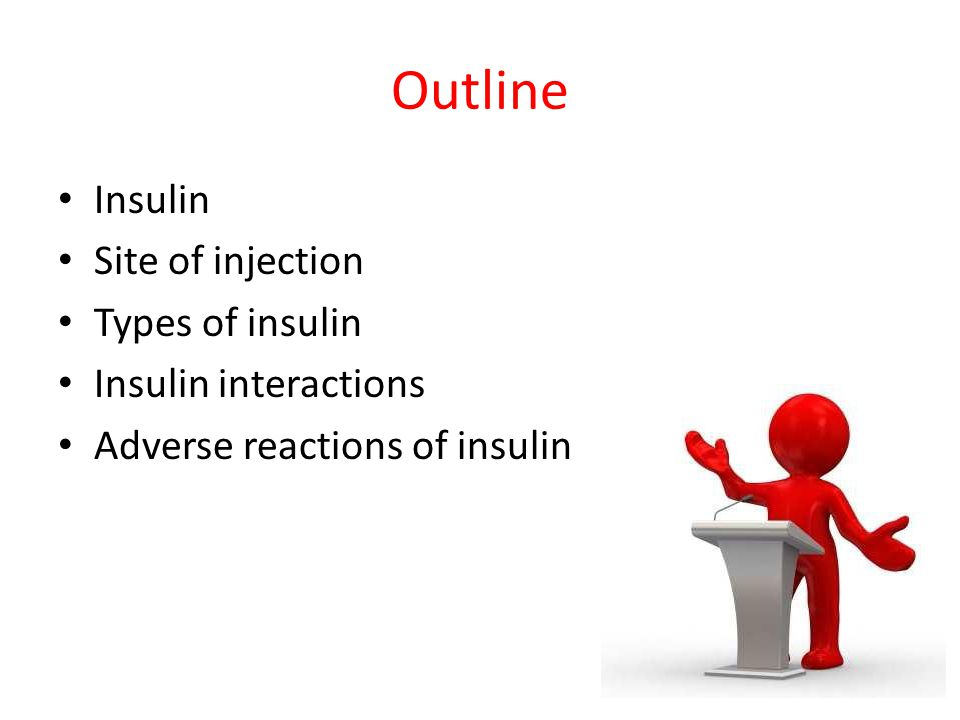 Outline Insulin Site of injection Types of insulin Insulin interactions Adverse reactions of insulin