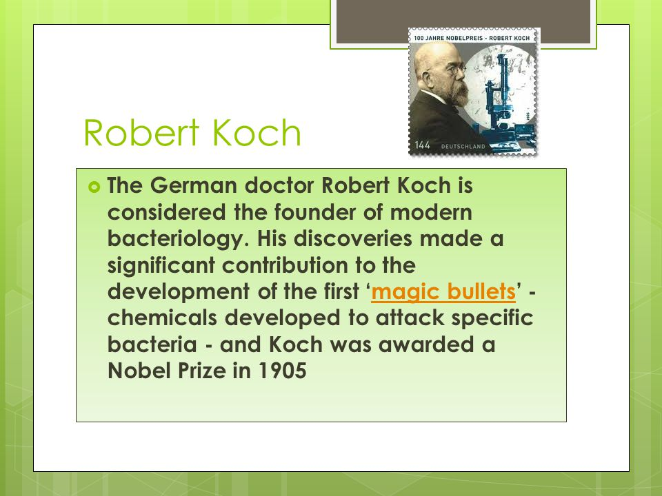 Robert Koch  The German doctor Robert Koch is considered the founder of modern bacteriology.
