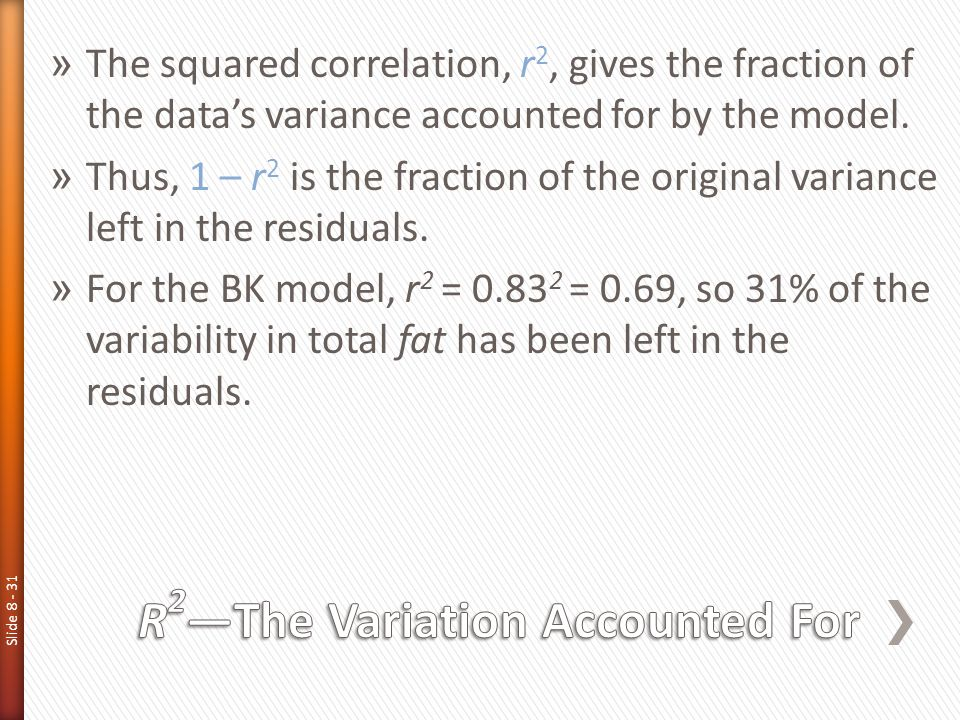Slide 8 - 31 » The squared correlation, r 2, gives the fraction of the data's variance accounted for by the model. » Thus, 1 – r 2 is the fraction of