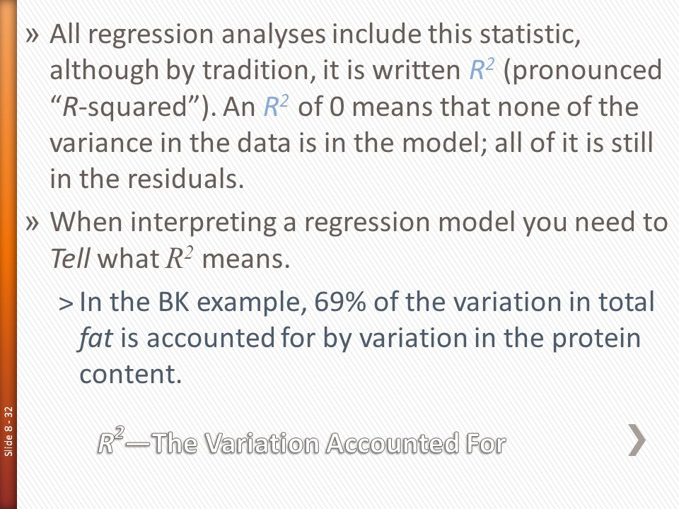 """Slide 8 - 32 » All regression analyses include this statistic, although by tradition, it is written R 2 (pronounced """"R-squared""""). An R 2 of 0 means th"""