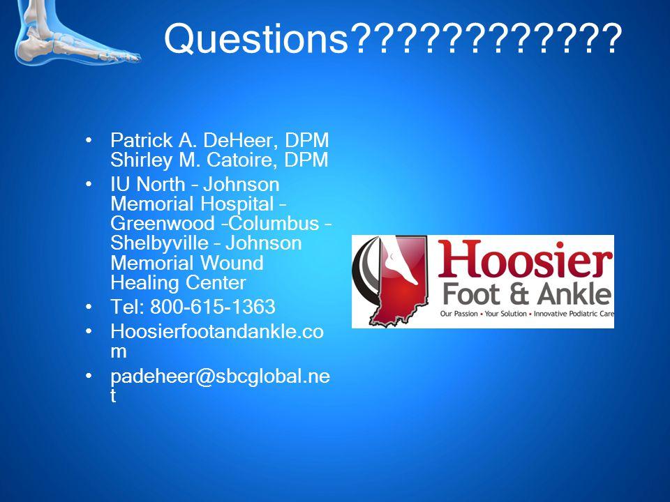 Questions . Patrick A. DeHeer, DPM Shirley M.