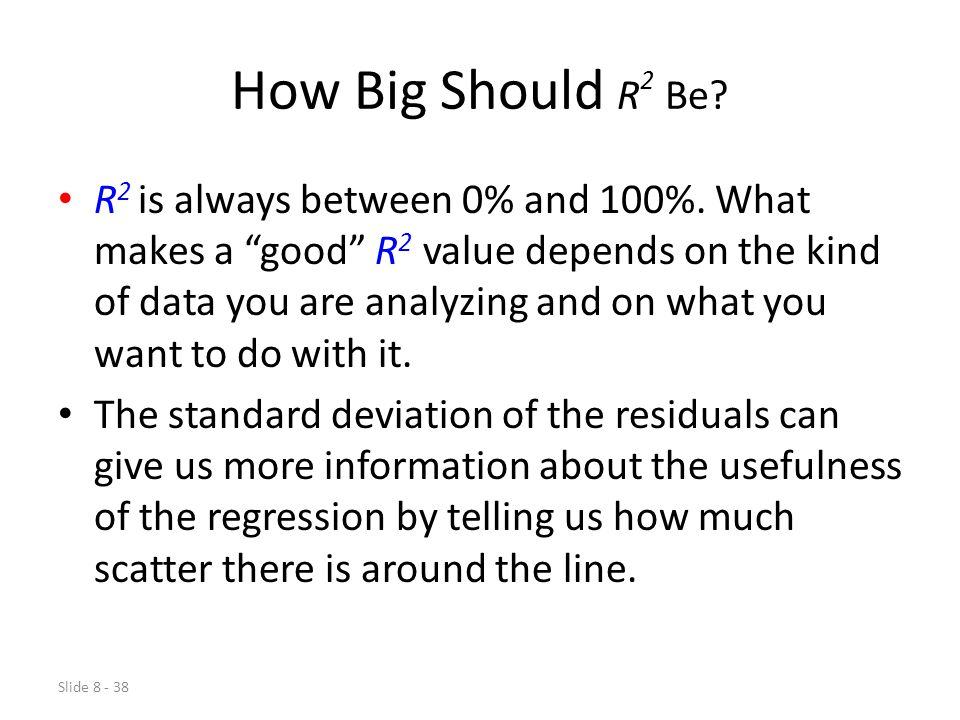Slide 8 - 38 How Big Should R 2 Be.R 2 is always between 0% and 100%.