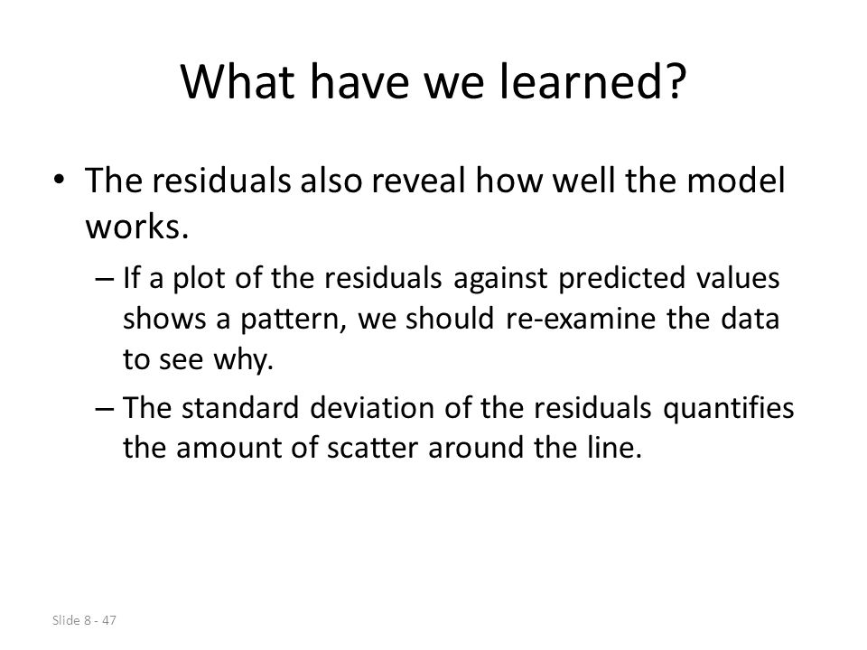 Slide 8 - 47 What have we learned.The residuals also reveal how well the model works.