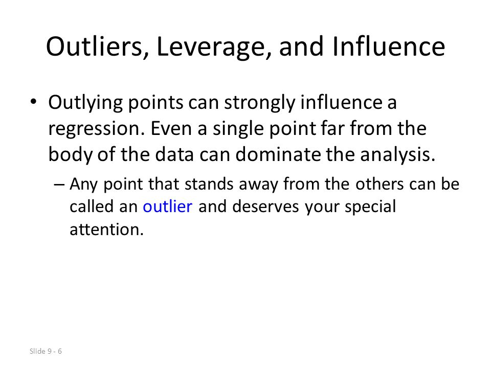 Slide 9 - 6 Outliers, Leverage, and Influence Outlying points can strongly influence a regression.