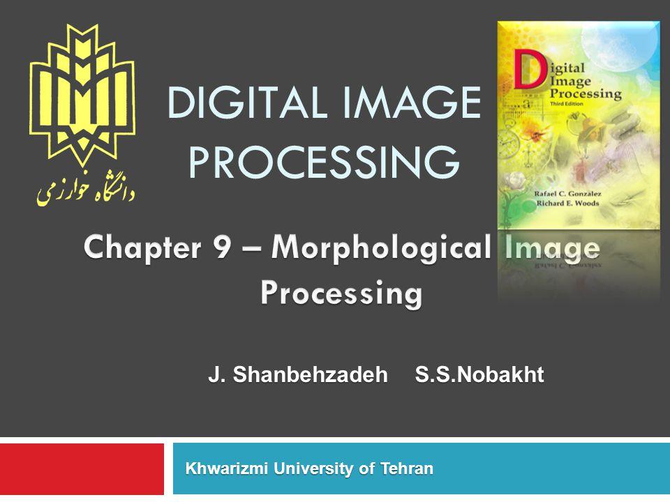 DIGITAL IMAGE PROCESSING J. Shanbehzadeh S.S.Nobakht Khwarizmi University of Tehran