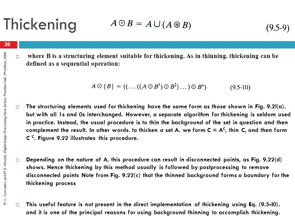 R. C. Gonzalez, and R. E. Woods, Digital Image Processing, New Jersey: Prentice Hall, 3 rd edition, 2008.  where B is a structuring element suitable