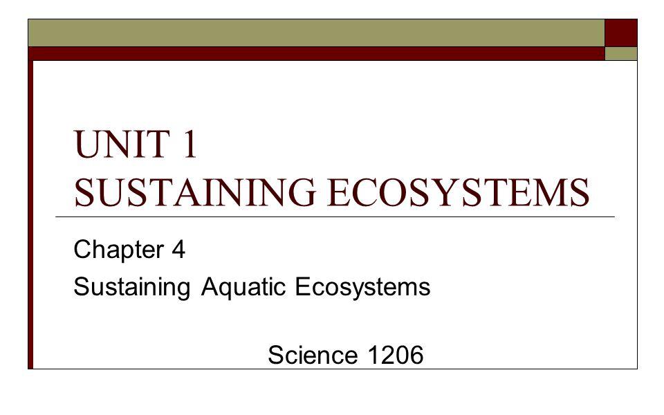 UNIT 1 SUSTAINING ECOSYSTEMS Chapter 4 Sustaining Aquatic Ecosystems Science 1206