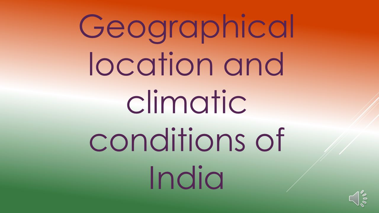 Geographical location and climatic conditions of India
