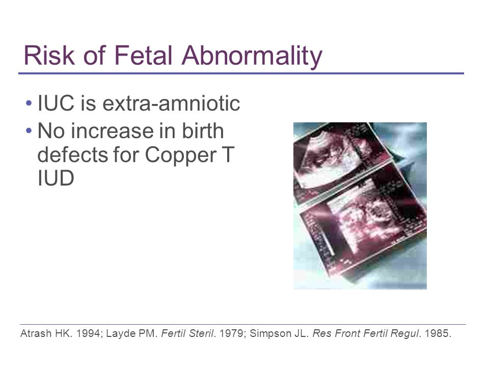 Risk of Fetal Abnormality IUC is extra-amniotic No increase in birth defects for Copper T IUD Atrash HK.