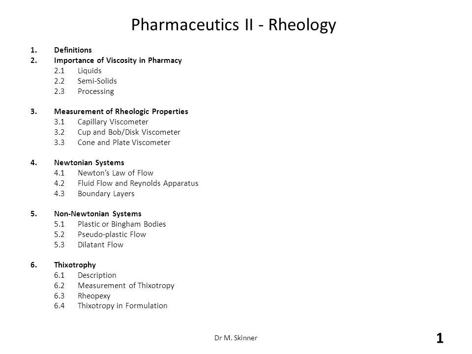 Pharmaceutics II - Rheology 1.Definitions 2.Importance of Viscosity in Pharmacy 2.1Liquids 2.2Semi-Solids 2.3Processing 3.Measurement of Rheologic Pro