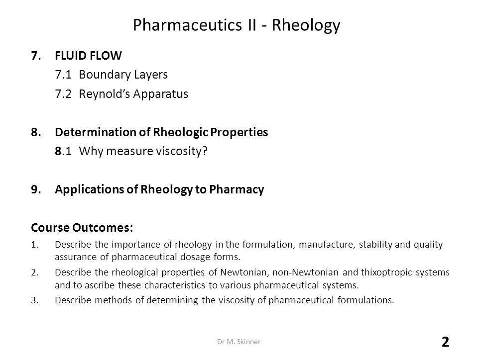 Pharmaceutics II - Rheology 7.FLUID FLOW 7.1Boundary Layers 7.2Reynold's Apparatus 8.Determination of Rheologic Properties 8.1Why measure viscosity? 9