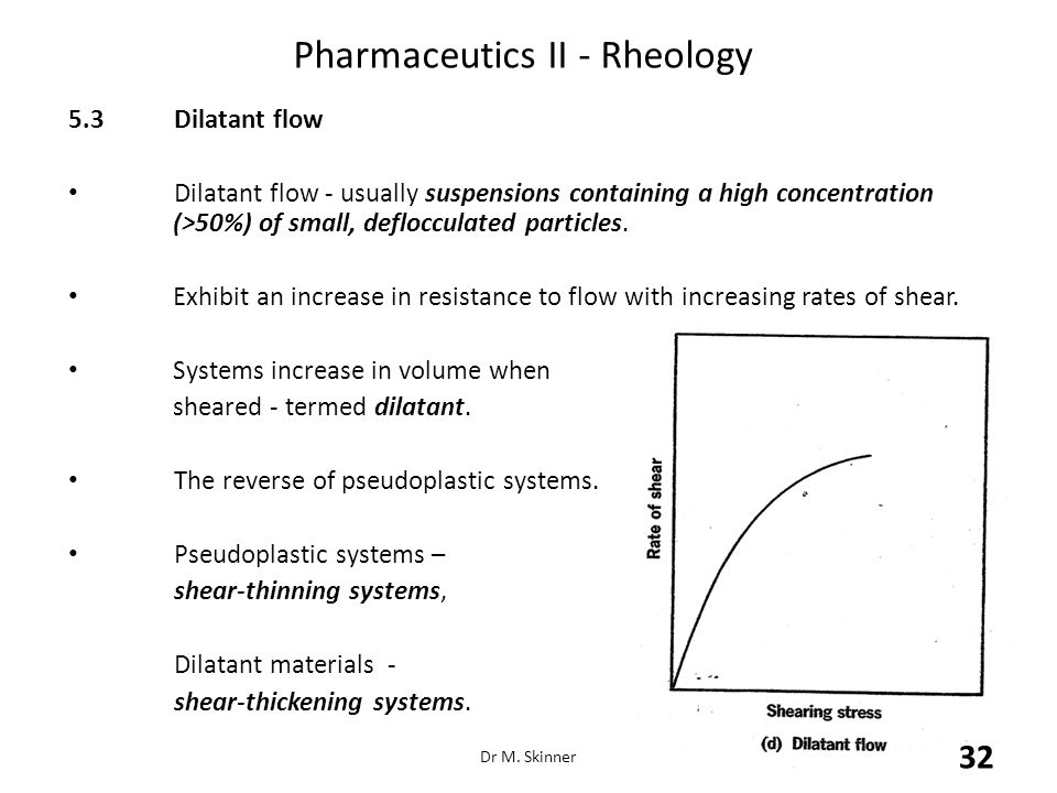 Pharmaceutics II - Rheology 5.3Dilatant flow Dilatant flow - usually suspensions containing a high concentration (>50%) of small, deflocculated partic