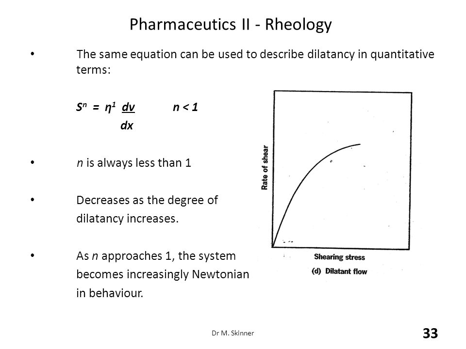 Pharmaceutics II - Rheology The same equation can be used to describe dilatancy in quantitative terms: S n = η 1 dv n < 1 dx n is always less than 1 D