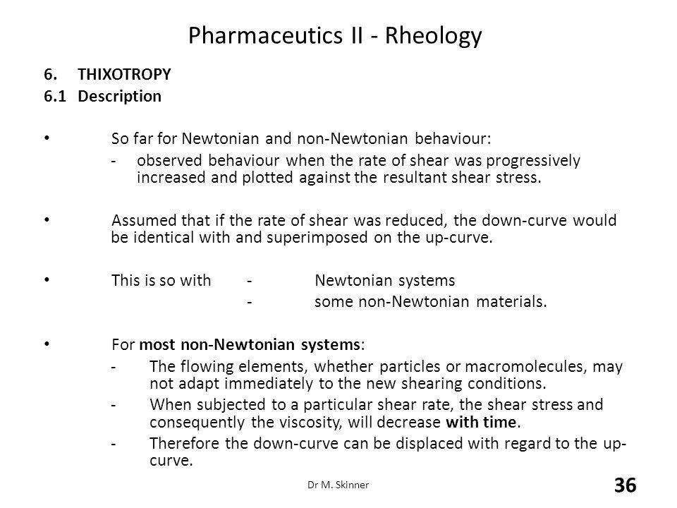 Pharmaceutics II - Rheology 6.THIXOTROPY 6.1Description So far for Newtonian and non-Newtonian behaviour: - observed behaviour when the rate of shear